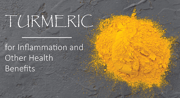 Turmeric for Inflammation and Other Health Benefits