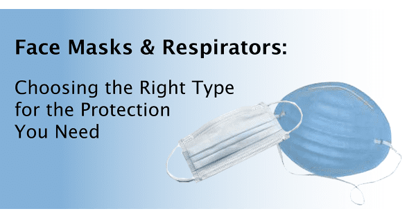 Face Masks & Respirators: Choosing the Right Type for the Protection You Need