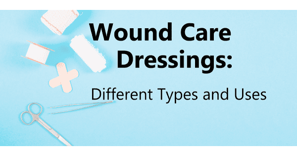 Wound Care Dressings: Different Types & Uses