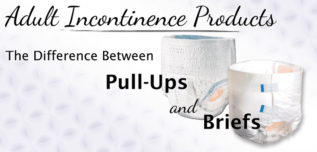adult incontinence products - the difference between pull-ups and briefs
