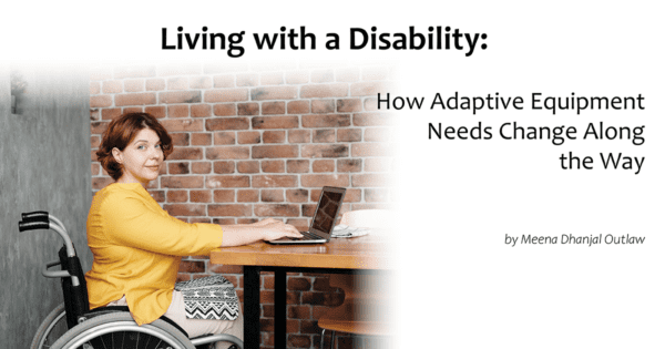 Living with a Disability: How Adaptive Equipment Needs Change